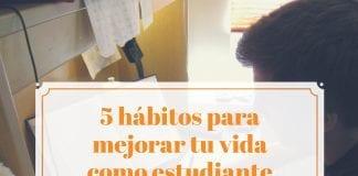 5 hábitos que te ayudarán a mejorar tu vida como estudiante