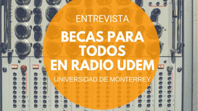 Becas Para Todos en Radio UDEM de la Universidad de Monterrey