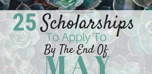 25 Scholarships To Use To By The End of May