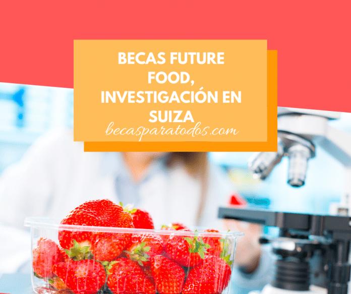 Becas Future Food de investigación en Suiza