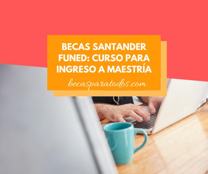 Becas Santander FUNED, errata para postular a maestrías internacionales
