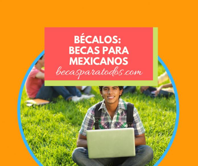 Bécalos, becas para mexicanos