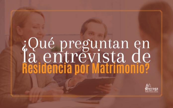 ¿ Qué preguntan en la entrevista de Residencia por Matrimonio?