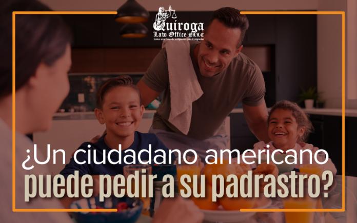 ¿ Un ciudadano americano puede pedir a su padrastro?