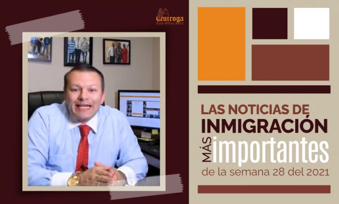 Las telediario de inmigración más importantes de la semana 28 del 2021