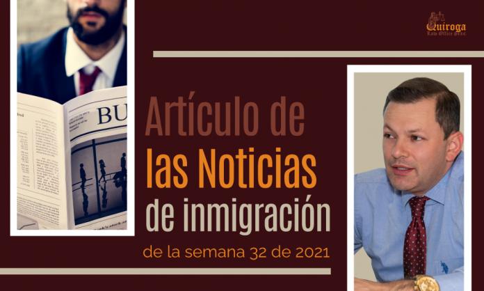 Las noticias de inmigración más importantes de la semana 32 del 2021