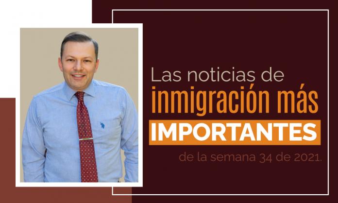 Las noticias de inmigración más importantes de la semana 34 del 2021