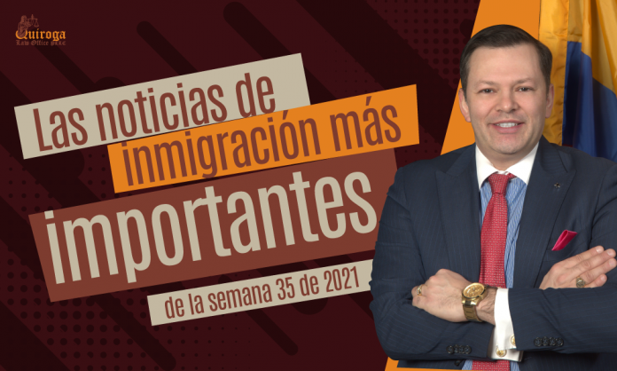 Las noticias de inmigración más importantes de la semana 35 del 2021