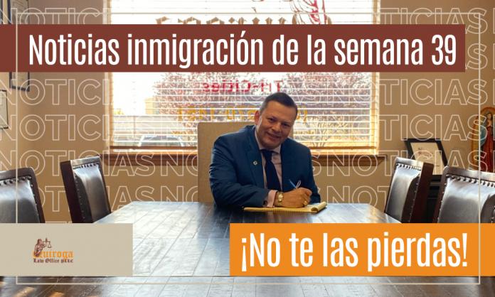 Las noticias de inmigración más importantes de la semana 39 del 2021