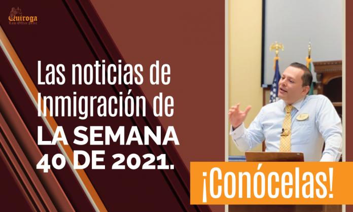 Las noticias de inmigración más importantes de la semana 40 del 2021